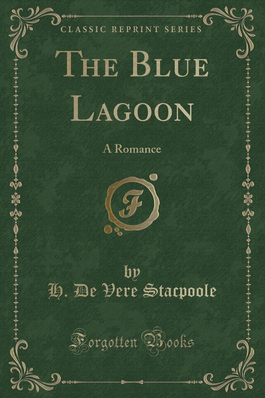 Download The Blue Lagoon, a Romance (Classic Reprint) PDF