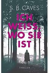 Ich weiß, wo sie ist: Thriller (German Edition) Kindle Edition