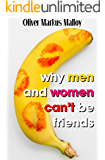 Why Men And Women Can't Be Friends: Honest Relationship Advice for Women (Educated Rants and Wild Guesses Book 1)