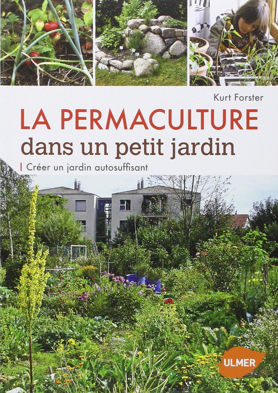La permaculture dans un petit jardin : Créer un jardin auto ...