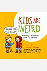 Kids Are Weird: And Other Observations from Parenthood Kindle Edition