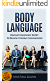 Body Language: Discover Uncommon Body Language Secrets To Become A Genius Communicator And Learn How To Use Body Language To Read People's Mind: Communication Skills, Mate Seeking, Relationships