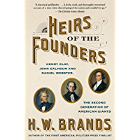 Heirs of the Founders: The Epic Rivalry of Henry Clay, John Calhoun and Daniel Webster, the Second Generation of…