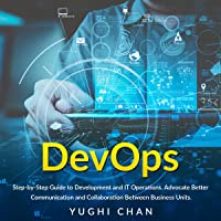 DevOps: Step-by-Step Guide of Development and IT Operations. Advocate Better Communication and Collaboration Between Business Units.