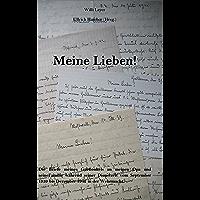Meine Lieben!: Die Briefe meines Großonkels an meinen Opa und seine Familie während seiner Dienstzeit vom September 1939 bis Dezember 1942 in der Wehrmacht.