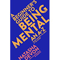 A Beginner's Guide to Being Mental: An A-Z (English Edition)