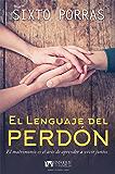 El Lenguaje del Perdón: El matrimonio, es el arte de aprender a vivir juntos (Spanish Edition)