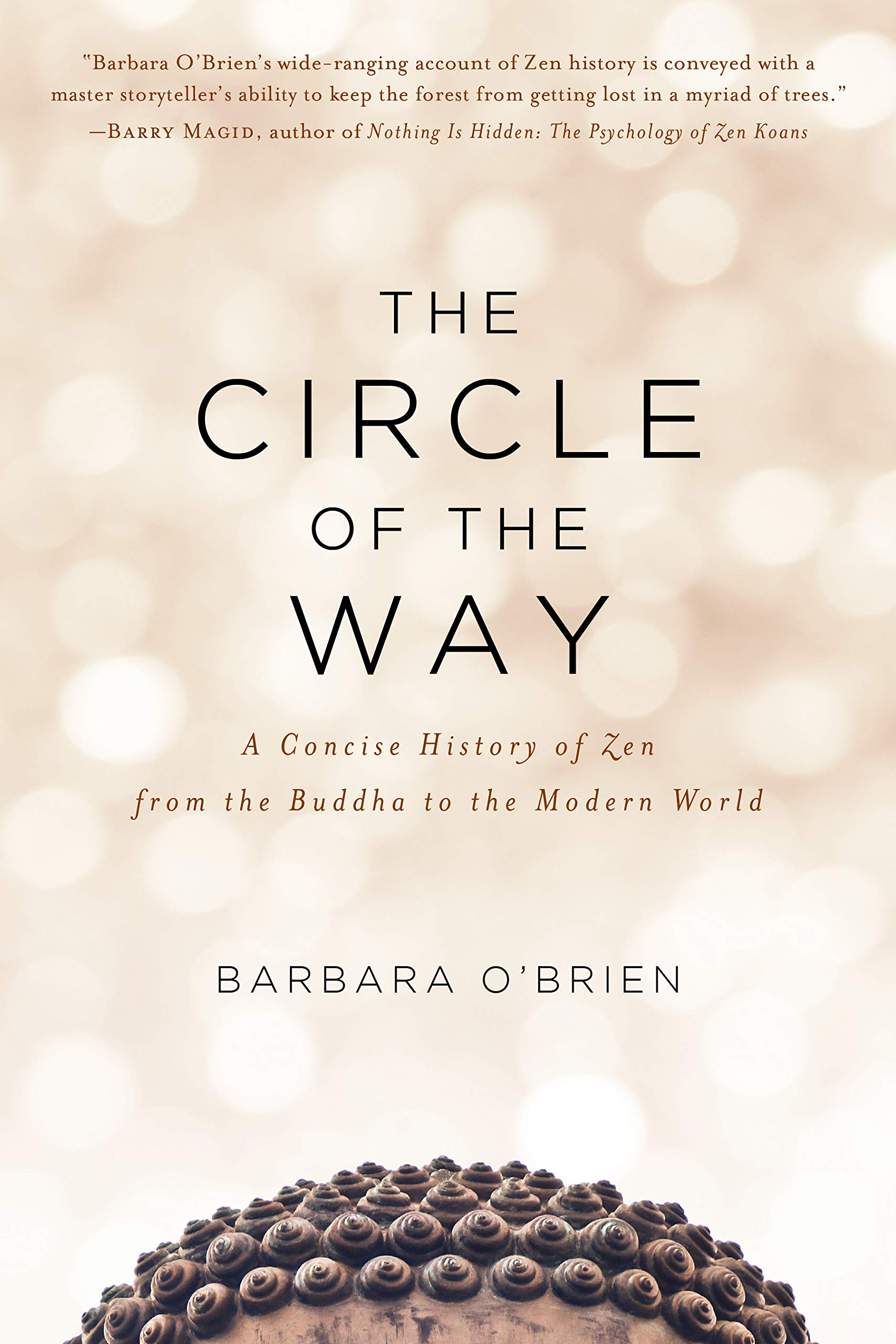 The Circle Of The Way  A Concise History Of Zen From The Buddha To The Modern World