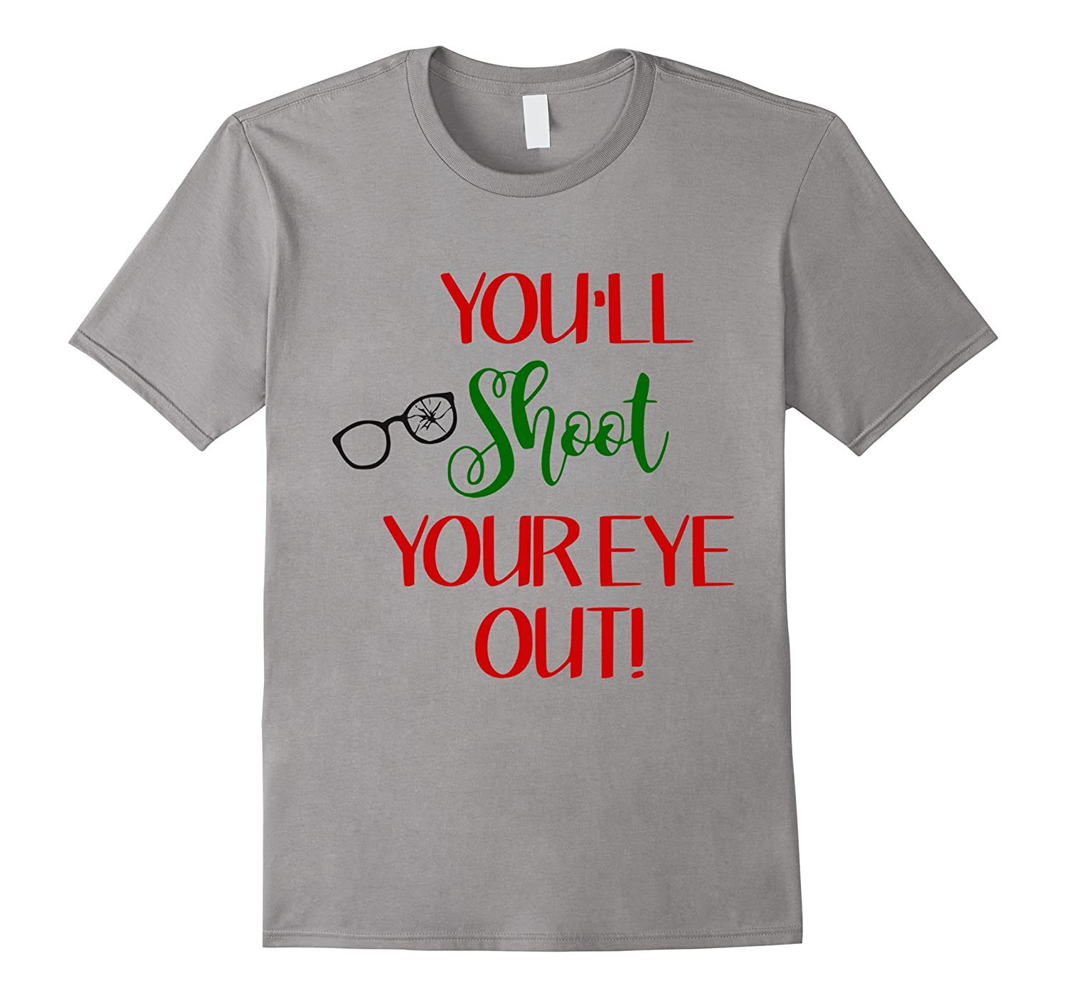 You'll Shoot Your Eye Out - Best Christmas TShirt Ever-Art