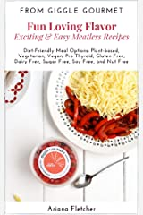 Fun Loving Flavor - Exciting & Easy Meatless Recipes: Diet-friendly recipes for: Plant-based, Vegetarian, Vegan, Gluten Free, Dairy Free, Sugar Free, Soy Free, and Nut Free Kindle Edition