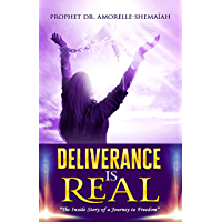 Deliverance is Real: The Inside Story of a Journey to Freedom (English Edition)