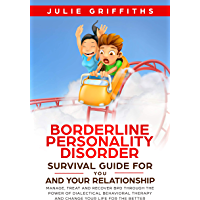 Borderline Personality Disorder Survival Guide for You and Your Relationship: Manage, Treat and Recover BPD Through the…
