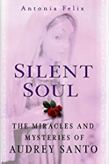 Silent Soul: The Miracles And Mysteries Of Audrey Santo Kindle Edition