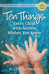 Ten Things Every Child with Autism Wishes You Knew, 3rd Edition: Revised and Updated Kindle Edition