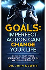 GOALS: Imperfect Action Can Change Your Life: Always Take Action Kindle Edition