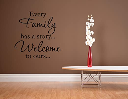 Every family has a story...Welcome to ours - 0230 Vinyl wall decals quotes  sayings...