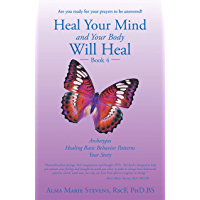 Heal Your Mind and Your Body Will Heal: Book 4: Archetypes—Healing Basic Behavior Patterns Your Story
