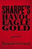 Sharpe 3-Book Collection 2: Sharpe's Havoc, Sharpe's Eagle, Sharpe's Gold (Sharpe Series)