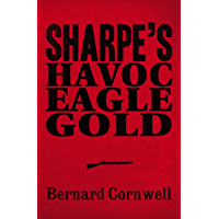 Sharpe 3-Book Collection 2: Sharpe's Havoc, Sharpe's Eagle, Sharpe's Gold (Sharpe Series) (English Edition)