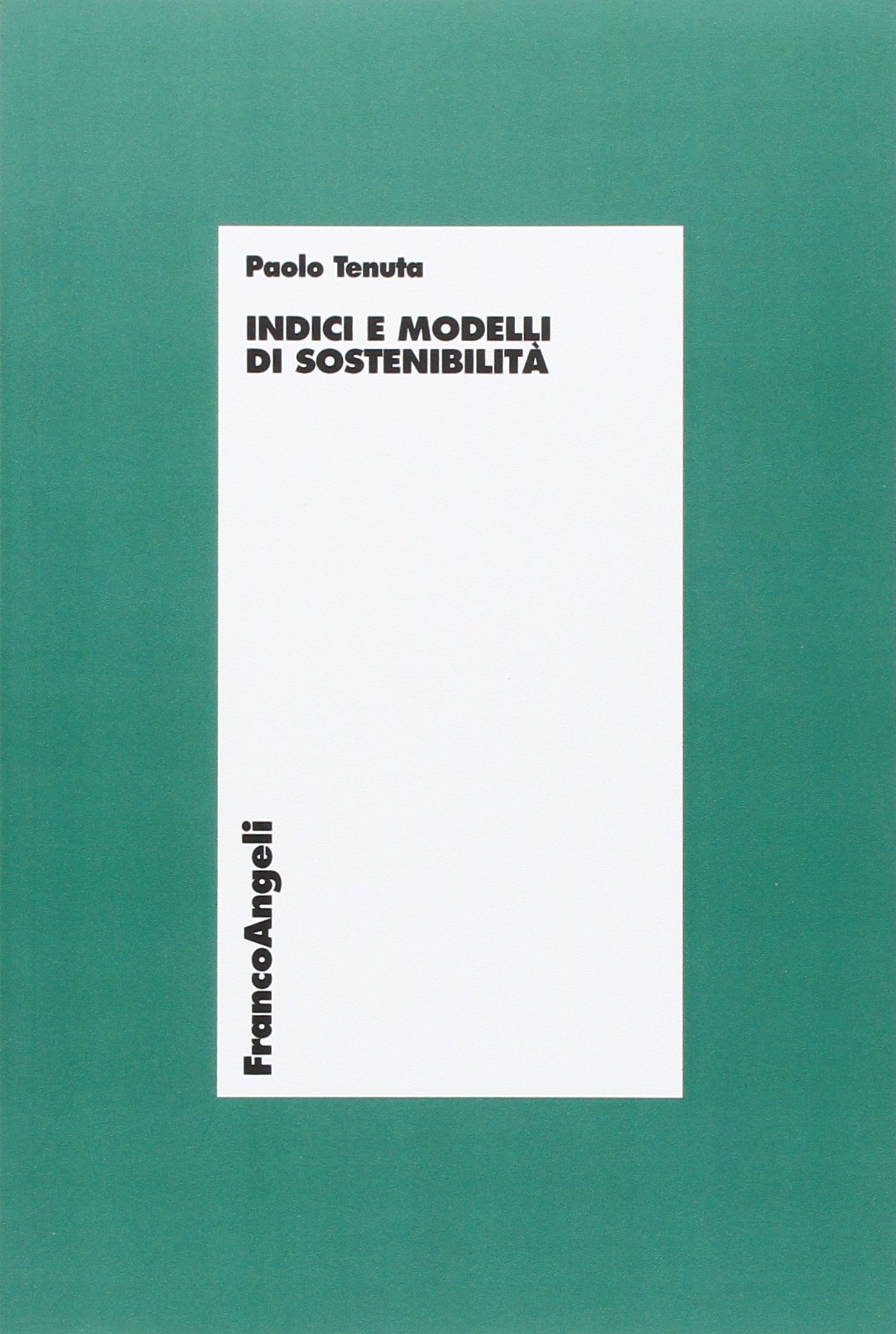 Indici e modelli di sostenibilità Copertina flessibile – 3 ago 2009 Paolo Tenuta Franco Angeli 8856811952 ECONOMIA