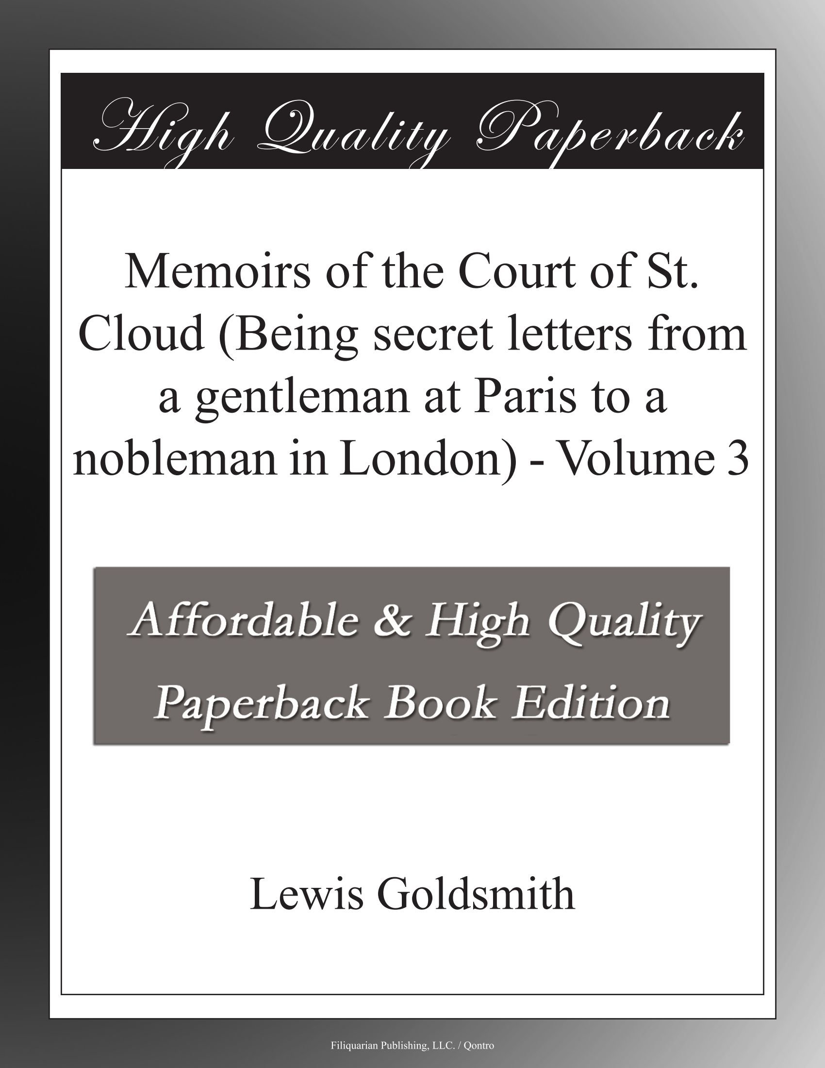 Download Memoirs of the Court of St. Cloud (Being secret letters from a gentleman at Paris to a nobleman in London) - Volume 3 PDF