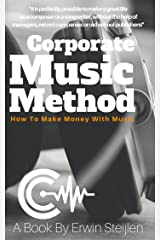 Corporate Music Method: How To Make Money With Music Kindle Edition