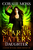 The Scarab Eater's Daughter: A Sister Witches Urban Fantasy #3