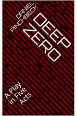 Deep Zero: A Play in Five Acts Kindle Edition