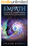 Empath A guide to understanding your infinite intelligence.: The ancient knowledge within you.