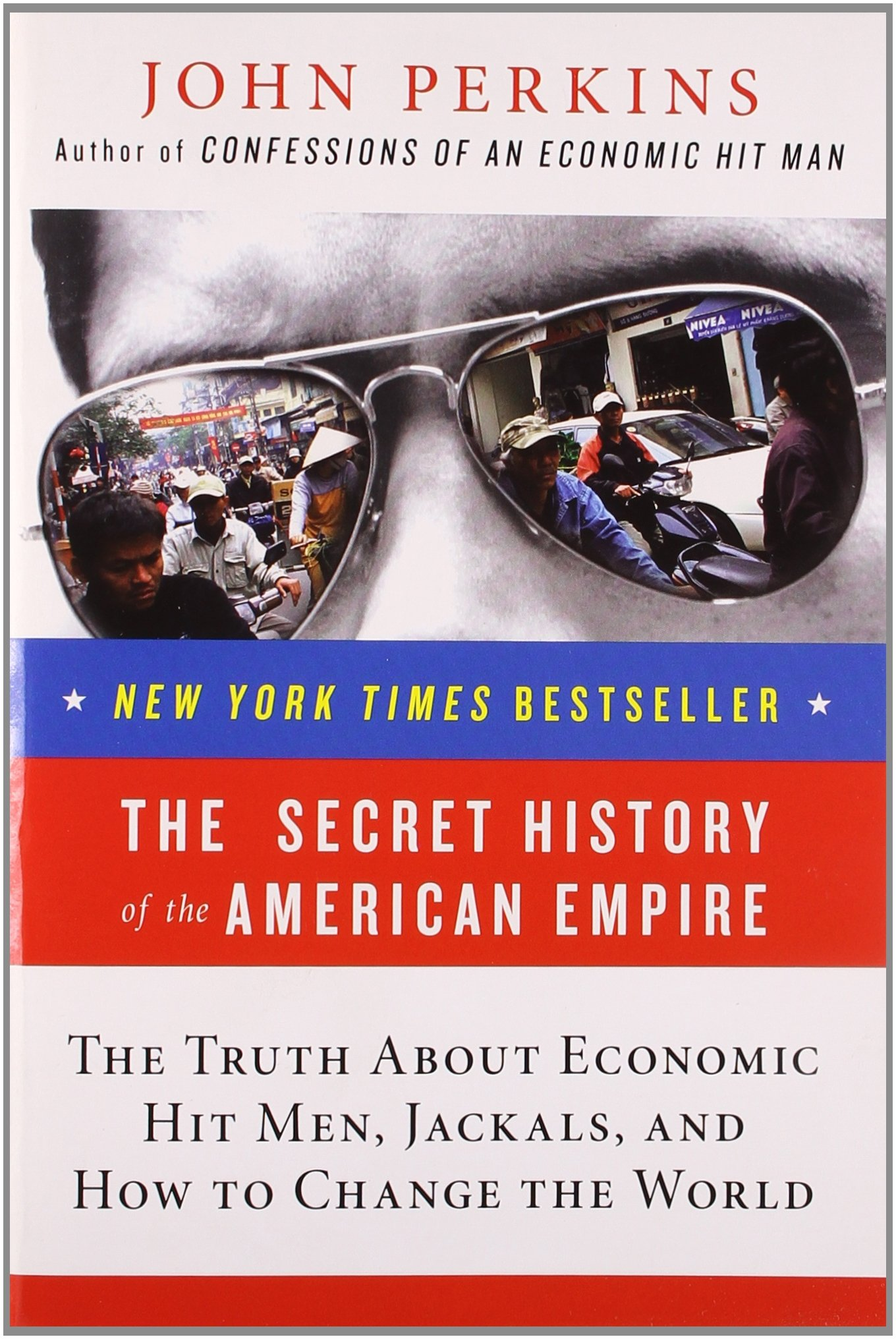 The Secret History Of The American Empire: The Truth About Economic Hit Men,  Jackals, And How To Change The World: John Perkins: 8601400956236:  Amazon: