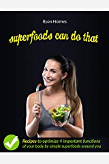 SUPERFOODS CAN DO THAT: Recipes to optimize 4 important functions of your body: brain, heart, skin, and immune Kindle Edition