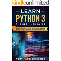Learn Python 3: The Beginner guide: How to become a Python programmer, a simple introduction to the Python development world