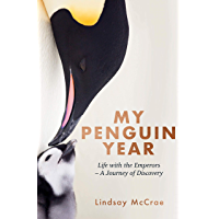 My Penguin Year: Living with the Emperors - A Journey of Discovery (English Edition)
