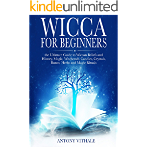 Wicca for Beginners: The Ultimate Guide to Wiccan Beliefs and History, Magic, Witchcraft, Candles, Crystals, Runes…