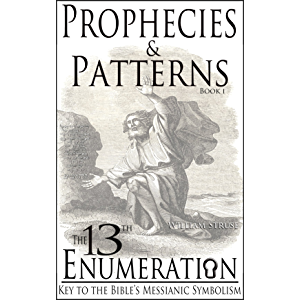 The 13th Enumeration: Key to the Bible's Messsianic Symbolism (Prophecies & Patterns Book 1)