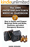 1894 FRONTIER DOCTOR'S MEDICAL HANDBOOK: Book 2: How to Gather and Prepare Medicinal Herbs and Barks, Poultices, and Select Emergency Measures (The Frontier Doctor's Medical Handbook)