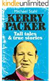 Kerry Packer: Tall tales & true stories