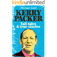 Kerry Packer: Tall tales & true stories