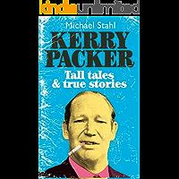 Kerry Packer: Tall tales & true stories: Tall Tales and True Stories