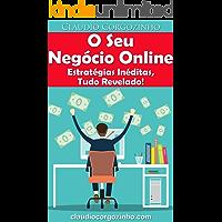 O Seu Negócio Online - Estratégias Inéditas, Tudo Revelado!