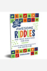 Awesome Riddles and Trick Questions For Kids: Puzzling Questions and Fun Facts For Ages 5 to 8 Kindle Edition