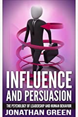Influence and Persuasion: The Psychology of Leadership and Human Behavior (Habit of Success Book 2) Kindle Edition