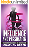 Influence and Persuasion: The Psychology of Leadership and Human Behavior (Habit of Success Book 2)