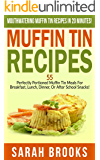 Muffin Tin Recipes: Mouthwatering Muffin Tin Recipes In 20 Minutes! - 55 Perfectly Portioned Muffin Tin Meals For Breakfast, Lunch, Dinner, Or After School ... Cheap, Freezer Dinners, Family Meals)