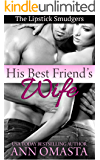 His Best Friend's Wife: A quick and fun shot of steamy romance (The Lipstick Smudgers Book 2)