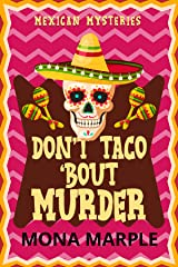 Don't Taco 'Bout Murder (Mexican Mysteries Cozy Mystery Series Book 1) Kindle Edition