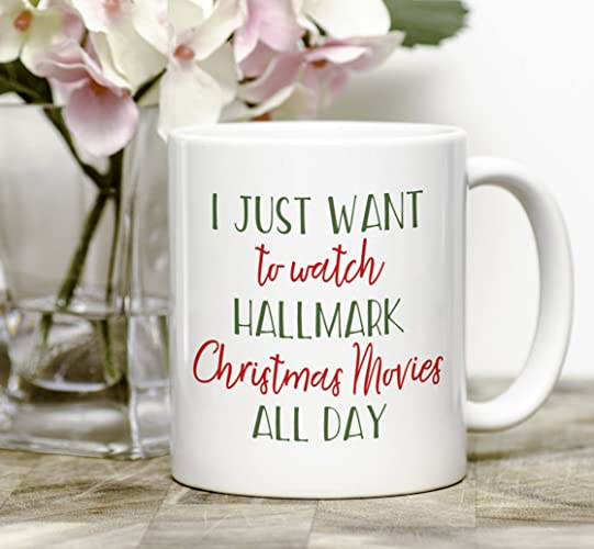 i just want to watch hallmark christmas movies all day mug funny coffee mug - Best Funny Christmas Movies