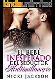 El bebé inesperado del seductor multimillonario (Spanish Edition)