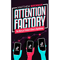 Attention Factory: The Story of TikTok and China's ByteDance (English Edition)