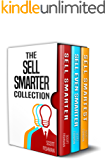 The Sell Smarter Collection: How To Sell With Proven Sales Techniques That Work